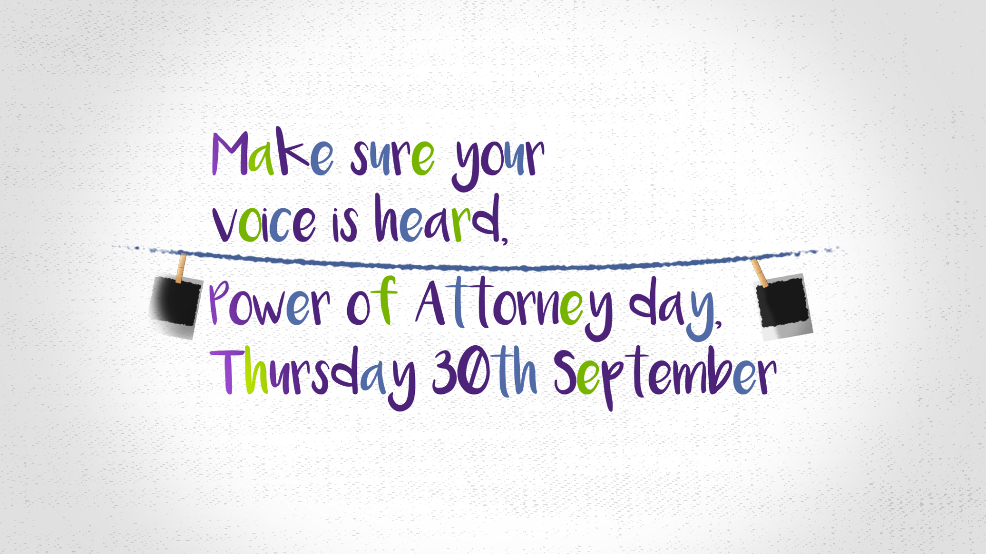 Multicolor text reading: Make sure your voice is heard. Power of Attorney Day, Thursday 30th September